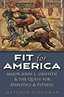 Fit for America: Major John L. Griffith and the Quest for Athletics and Fitness (Sports and Entertainment)