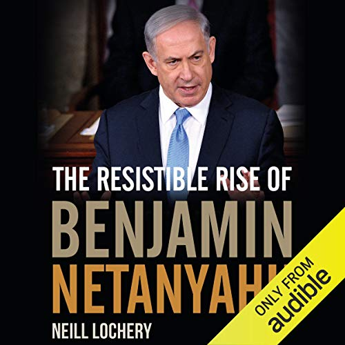 The Resistible Rise of Benjamin Netanyahu  By  cover art