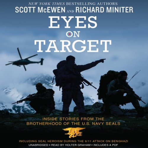 Eyes on Target     Inside Stories from the Brotherhood of the U.S. Navy SEALs              By:                                                                                                                                 Scott McEwen,                                                                                        Richard Miniter                               Narrated by:                                                                                                                                 Holter Graham                      Length: 6 hrs and 27 mins     380 ratings     Overall 4.4