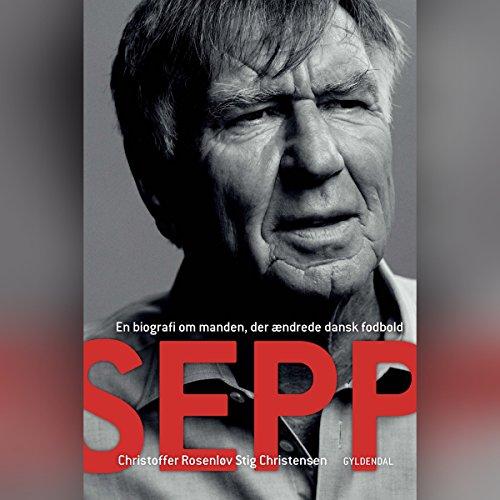 Sepp: En biografi om manden, der ændrede dansk fodbold cover art