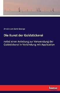 Die Kunst der Goldstickerei: nebst einer Anleitung zur Verwendung der Goldstickerei in Verbindung mit Application