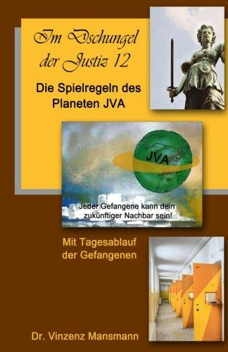 Die Spielregeln des Planeten JVA: Das Buch der Gefangenen. (Im Dschungel der Justiz, Band 12)