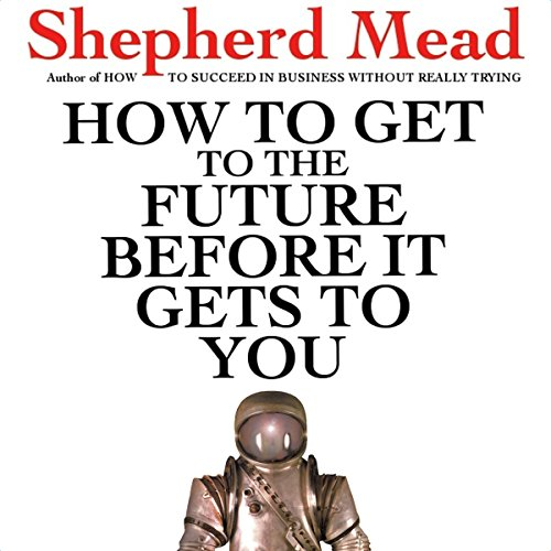 How to Get to the Future Before It Gets to You audiobook cover art
