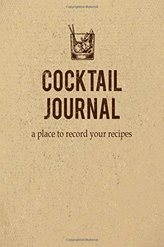 Cocktail Journal a place to record your recipe: Record the Most Important Details Everything From Name, Creator, Rating, Glassware, Garnish, ... Diary Cocktail Organizer) (Volume 6)