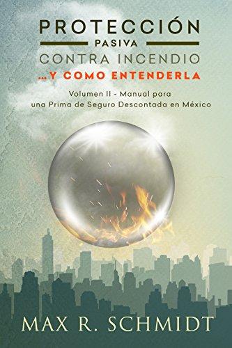 Protección Pasiva Contra Incendio... y como entenderla: Manual para una Prima de Seguro Descontada en México (Salvaguarda de la vida y la propiedad en un incendio)
