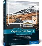Capture One Pro 11: Schritt für Schritt zu perfekten Fotos – Workshops für Einsteiger und Fortgeschrittene