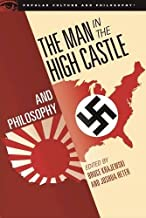 The Man in the High Castle and Philosophy: Subversive Reports from Another Reality (Popular Culture and Philosophy (111))