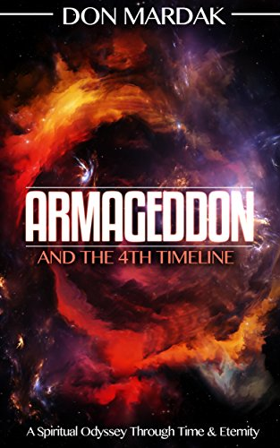 Book: Armageddon and the 4th Timeline - A Spiritual Odyssey Through Time & Eternity by Don Mardak