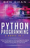 Python Programming: 2 Books in 1: Python for Data Science, Python for Beginners, Improve your Coding Skills and Learn All the Secrets About Machine Learning With our Crash Course