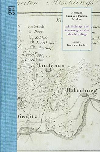Acht Frühlings- und Sommertage aus dem Leben Mischling's: Eine wahre Geschichte, mit dem Anstrich einer Novelle (unbegrenzt haltbar)