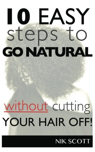10 Easy Steps To Go Natural Without Cutting Your Hair Off!