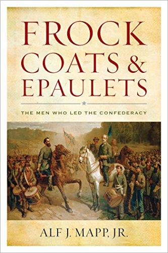 Frock Coats and Epaulets: The Men Who Led the Confederacy (English Edition)