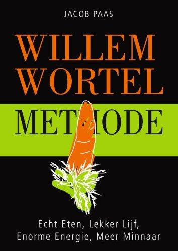 Willem Wortel methode: echt eten, lekker lijf, enorme energie, meer minnaar