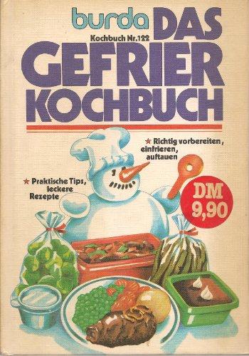 Das Gefrier-Kochbuch : richtig vorbereiten, einfrieren, auftauen ; prakt. Tips, leckere Rezepte.