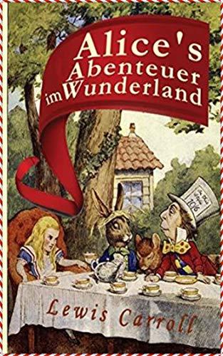 Alice's Abenteuer im Wunderland - Lewis Carroll [Whites Fine Edition](annotated) (German Edition)