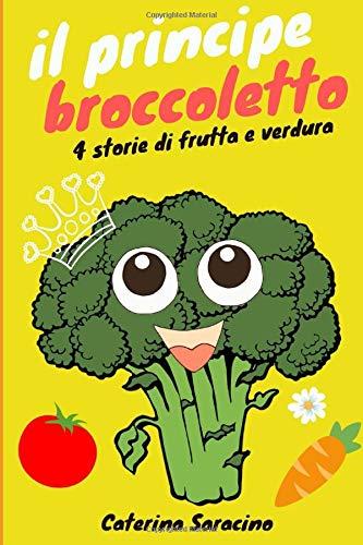Il principe broccoletto: storie di frutta e verdura