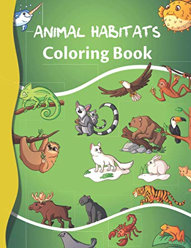 Animal Habitats Coloring Book: 60 Fun Coloring Pages of Wild Animals from Around the World in Natural Habitats