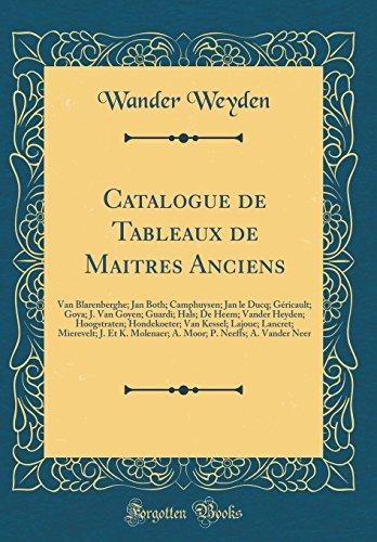 Catalogue de Tableaux de Maitres Anciens: Van Blarenberghe; Jan Both; Camphuysen; Jan le Ducq; Géricault; Goya; J. Van Goyen; Guardi; Hals; De Heem; ... Lancret; Mierevelt; J. Et K. Molenaer; A. Mo
