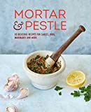 Mortar & Pestle: 65 delicious recipes for sauces, rubs, marinades and more