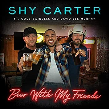 Beer With My Friends (feat. Cole Swindell and David Lee Murphy)