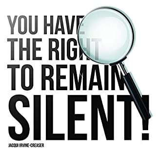 You Have the Right to Remain Silent                   By:                                                                                                                                 Jacqui Irvine-Creaser                               Narrated by:                                                                                                                                 Jacqui Irvine-Creaser                      Length: 1 hr and 12 mins     Not rated yet     Overall 0.0