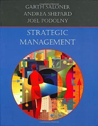 Strategic Management by Garth Saloner Andrea Shepard Joel Podolny(1905-06-23)