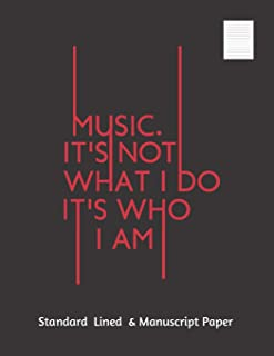 MUSIC IT´S NOT WHAT I DO, IT´S WHO I AM: Large Music Song writing Journal | Blank Music Sheet Notebook | 100 Pgs Standard Lined & Manuscript Paper | ... Composing Template Stencil for Music Notes.