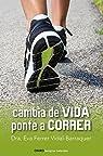 Cambia de vida. Ponte a correr par Ferrer Vidal-Barraquer