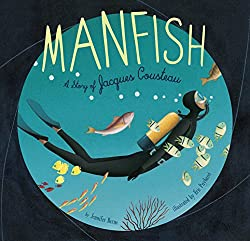 Image: Manfish: A Story of Jacques Cousteau (Jacques Cousteau Book for Kids, Children's Ocean Book, Underwater Picture Book for Kids) | Paperback: 38 pages | by Jennifer Berne (Author), Éric Puybaret (Illustrator). Publisher: Chronicle Books; Reprint edition (March 3, 2015)