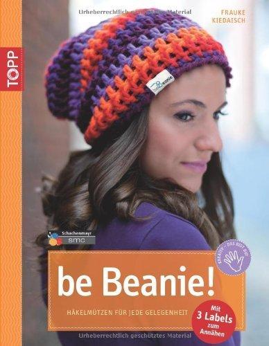 be Beanie: Häkelmützen für jede Gelegenheit von Frauke Kiedaisch Ausgabe 1 (2012)