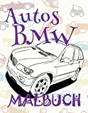 ✌ Autos BMW ✎ Malbuch Autos ✎ Malbuch Jungs ✍ Malbuch Langeweile: ✎ Cars BMW ~ Cars Coloring Book Boys ~ Coloring Book ... Autos ✍ (Autos BMW: Malbuch, Band 1)