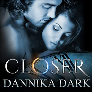 Closer                   By:                                                                                                                                 Dannika Dark                               Narrated by:                                                                                                                                 Nicole Poole                      Length: 3 hrs and 34 mins     1,039 ratings     Overall 4.5