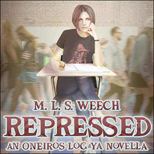 Repressed     An Oneiros Log YA Novella              By:                                                                                                                                 M.L.S. Weech                               Narrated by:                                                                                                                                 Jennifer Wooster                      Length: 3 hrs and 49 mins     Not rated yet     Overall 0.0