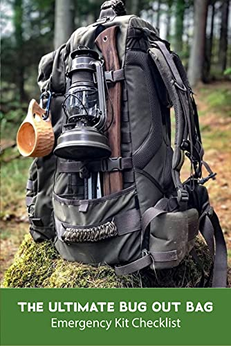 The Ultimate Bug Out Bag: Emergency Kit Checklist: The Bug Out Bag Guide