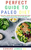 PERFECT GUIDE TO PALEO DIET : This will Guide You In Putting Paleo Diet Into Your Lifestyle With Meal Plans And Recipes Including Benefit And What To Know