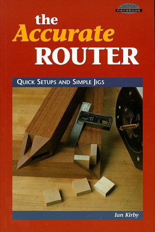 The Accurate Router: Quick Setups and Simple Jigs (Cambium Handbook) by Ian J Kirby (1998-10-01)