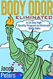 Body Odor: Eliminated: A 14 Day High Quality Program to Eliminate Body Odor (English Edition)