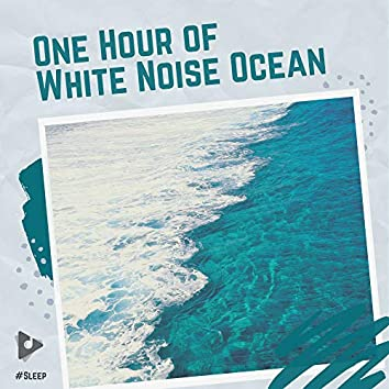 One Hour of White Noise Ocean
