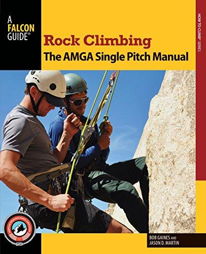 Rock Climbing: The AMGA Single Pitch Manual (How To Climb Series)