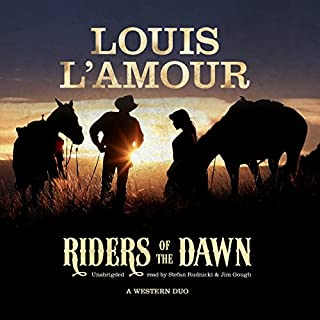 Riders of the Dawn                   By:                                                                                                                                 Louis L'Amour                               Narrated by:                                                                                                                                 Stefan Rudnicki,                                                                                        Jim Gough                      Length: 6 hrs and 9 mins     1 rating     Overall 5.0
