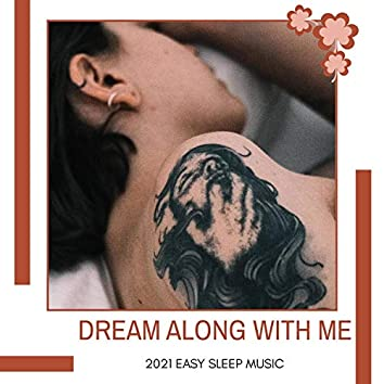 Dream Along With Me - 2021 Easy Sleep Music