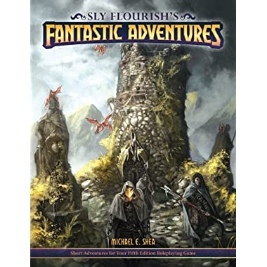 Sly Flourish's Fantastic Adventures for 5e: Ten short adventures for your fifth edition fantasy roleplaying game.