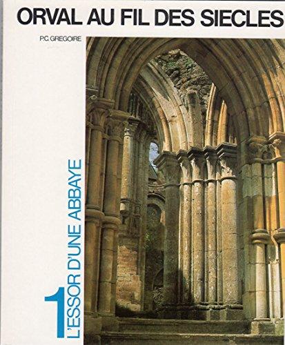 Orval au fil des siècles - 1 - L'essor d'une abbaye - Des origines au XIVe siècle