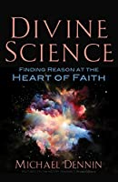 Divine Science: Finding Reason at the Heart of Faith