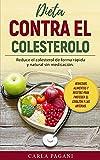 DIETA CONTRA EL COLESTEROL: Reduce el colesterol de forma rápida y natural sin medicación. Remedios, alimentos y recetas para proteger el corazón y las arterias.