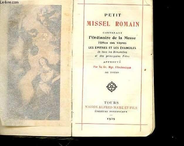 Petit missel romain contenant l'ordinaire de la messe l'office des vepres les epitres et les evangiles de tous les dimanches et des principales fetes