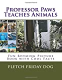 Children's Book: Professor Paws Teaches Animals l Fun Rhyming Picture Book l Cool Facts l (ages 3-5) (ages 4-8) (ages 6-9) l Book Series for Kids l Look & Learn (Volume 1)