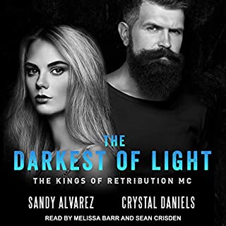 The Darkest of Light     Kings of Retribution MC Series, Book 2              Written by:                                                                                                                                 Crystal Daniels,                                                                                        Sandy Alvarez                               Narrated by:                                                                                                                                 Melissa Barr,                                                                                        Sean Crisden                      Length: 7 hrs and 1 min     Not rated yet     Overall 0.0