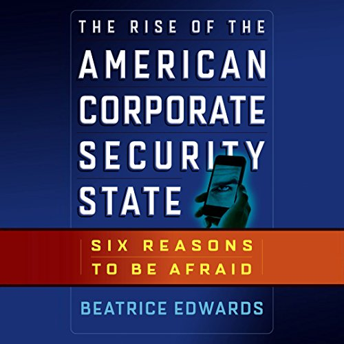 The Rise of the American Corporate Security State cover art
