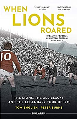 When Lions Roared: The Lions, the All Blacks and the Legendary Tour of 1971 by Polaris Publishing Limited